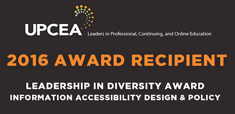 UPCEA 2016 Award Recipient, Leadership in Diversity Award, Information Accessibility Design and Policy